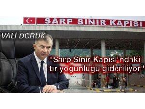 """Vali Doruk, """"Sarp Sınır Kapısı'ndaki tır yoğunluğu gideriliyor"""""""