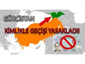 Gürcistan kimlikle geçişi askıya aldı!